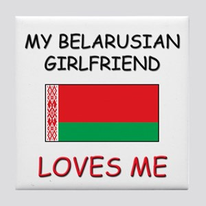 My Belarusian Girlfriend Loves Me Tile Coaster